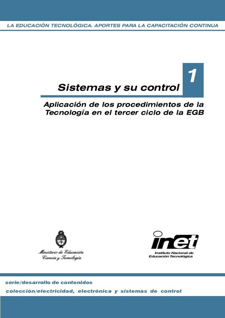 LA EDUCACIÓN TECNOLÓGICA. APORTES PARA LA CAPACITACIÓN CONTINUA                 Sistemas y su control                     ...