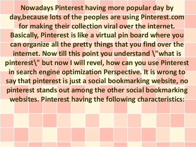 Nowadays Pinterest having more popular day by day,because lots of the peoples are using Pinterest.com     for making their...