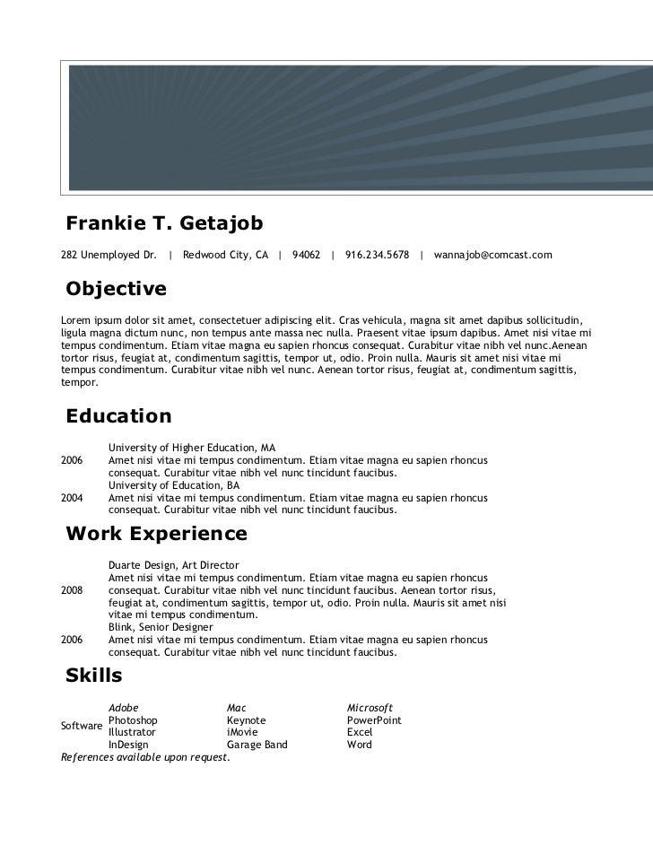 Frankie T. Getajob282 Unemployed Dr.   Redwood City, CA   94062   916.234.5678   wannajob@comcast.comObjectiveLorem ipsum ...
