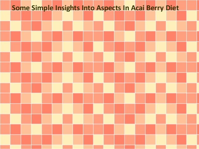 Some Simple Insights Into Aspects In Acai Berry Diet
