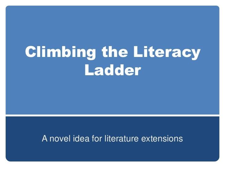 Climbing the Literacy       Ladder  A novel idea for literature extensions