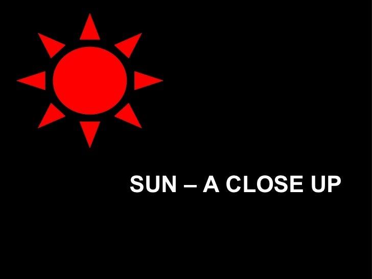 SUN – A CLOSE UP