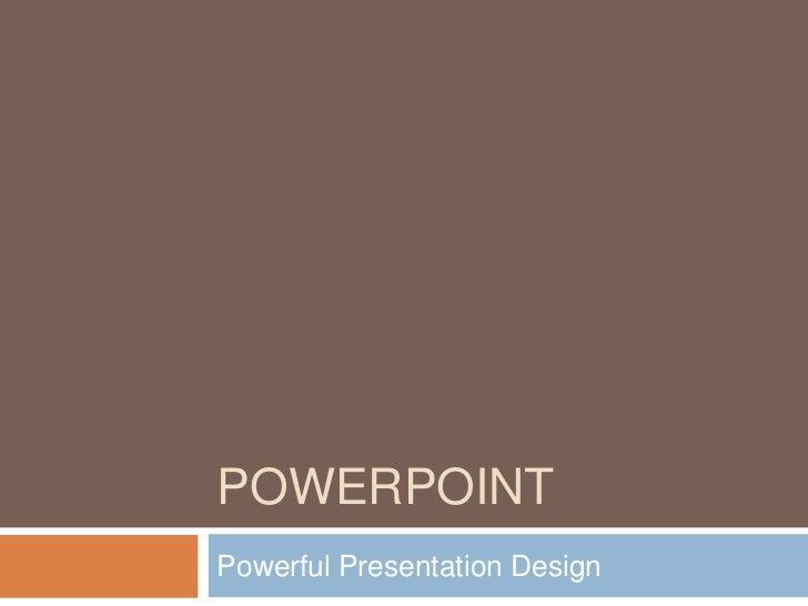 PowerPoint:  Powerful Presentation Design