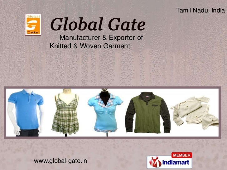 Tamil Nadu, India        Manufacturer & Exporter of     Knitted & Woven Garmentwww.global-gate.in