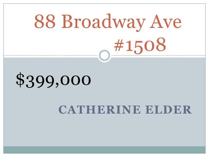 88 Broadway Ave                    #1508<br />$399,000<br />Catherine elder<br />