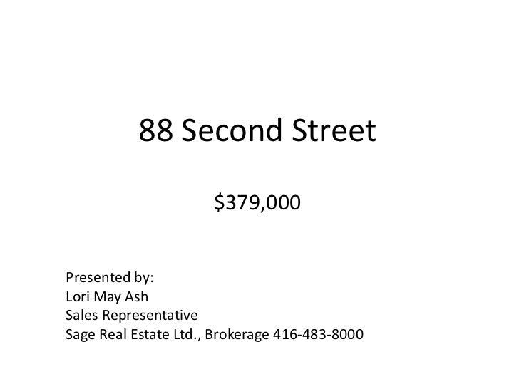 88 Second Street$379,000<br />Presented by:<br />Lori May Ash<br />Sales Representative<br />Sage Real Estate Ltd., Broker...