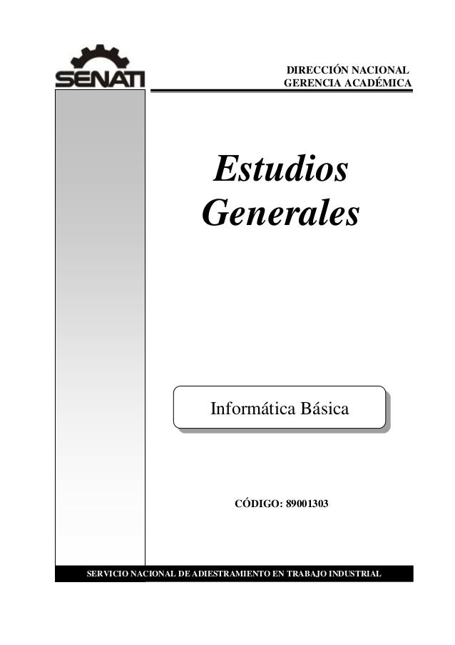Estudios Generales CÓDIGO: 89001303 000977 SERVICIO NACIONAL DE ADIESTRAMIENTO EN TRABAJO INDUSTRIAL Informática Básica DI...