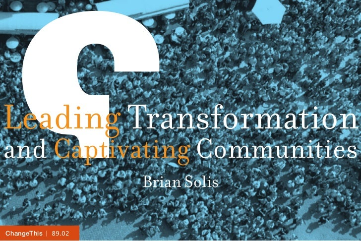 Leading Transformationand Captivating Communities                     Brian SolisChangeThis   89.02