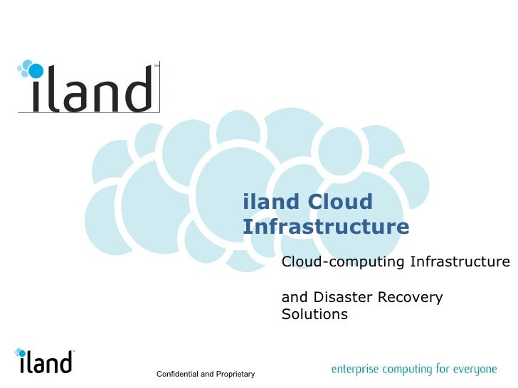 iland Cloud Infrastructure Cloud-computing Infrastructure  and Disaster Recovery Solutions Confidential and Proprietary