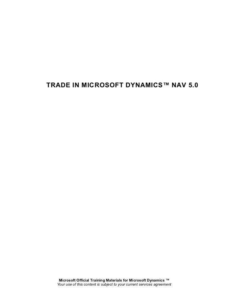 TRADE IN MICROSOFT DYNAMICS™ NAV 5.0   Microsoft Official Training Materials for Microsoft Dynamics ™  Your use of this co...