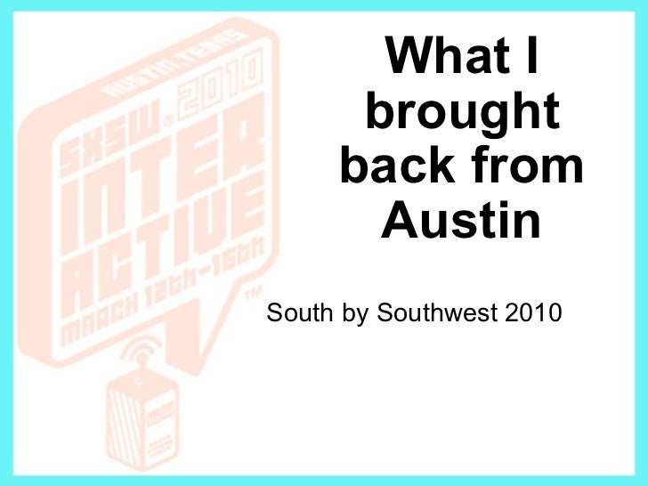 What I brought back from Austin South by Southwest 2010