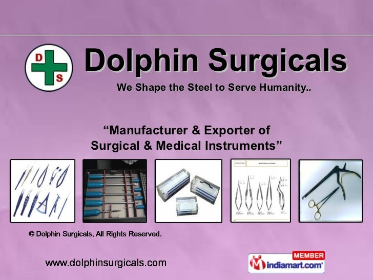 """Dolphin Surgicals We Shape the Steel to Serve Humanity..  """" Manufacturer & Exporter of Surgical & Medical Instruments"""""""