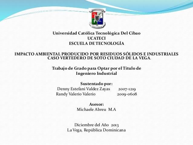 Universidad Católica Tecnológica Del Cibao UCATECI ESCUELA DE TECNOLOGÍA IMPACTO AMBIENTAL PRODUCIDO POR RESIDUOS SÓLIDOS ...