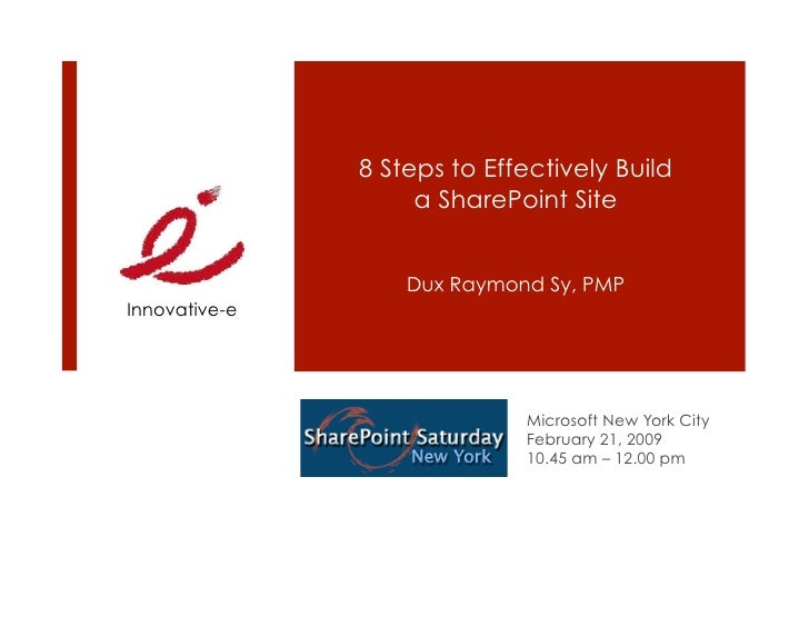 8 Steps to Effectively Build                     a SharePoint Site                      Dux Raymond Sy, PMP Innovative-e  ...