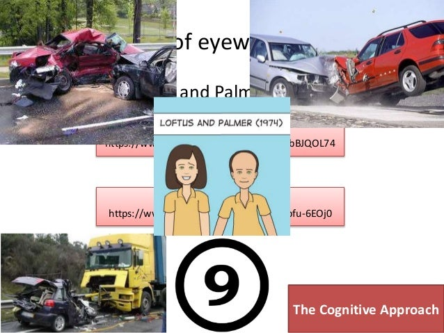 describe and evaluate studies of eyewitness The fact the eyewitness testimony can be unreliable and influenced by leading  questions is illustrated by the classic psychology study by loftus and palmer ( 1974) reconstruction of automobile destruction described below  conclusion:  this research suggests that memory is easily distorted by  critical evaluation.