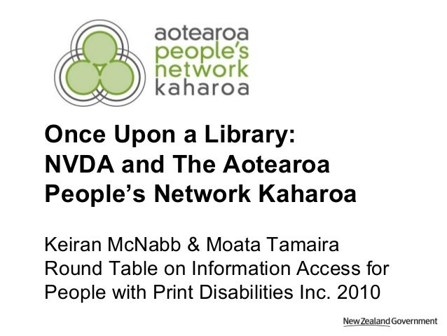 Once Upon a Library: NVDA and The Aotearoa People's Network Kaharoa Keiran McNabb & Moata Tamaira Round Table on Informati...