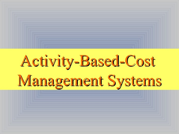 Activity-Based-Cost  Management Systems
