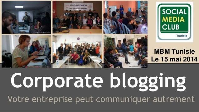 Corporate blogging Votre entreprise peut communiquer autrement MBM Tunisie Le 15 mai 2014