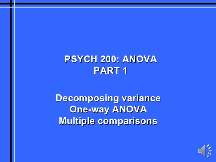 PSYCH 200: ANOVA PART 1 Decomposing variance One-way ANOVA Multiple comparisons