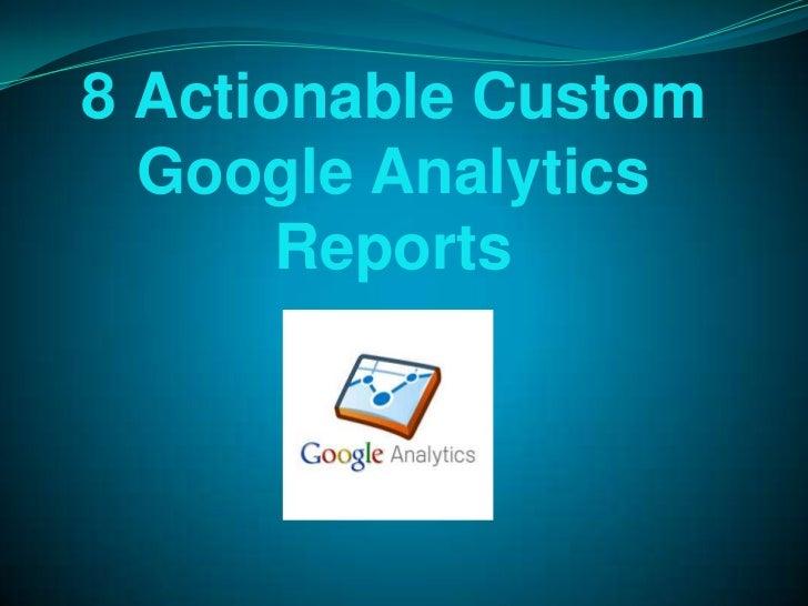 8 Actionable Custom  Google Analytics       Reports