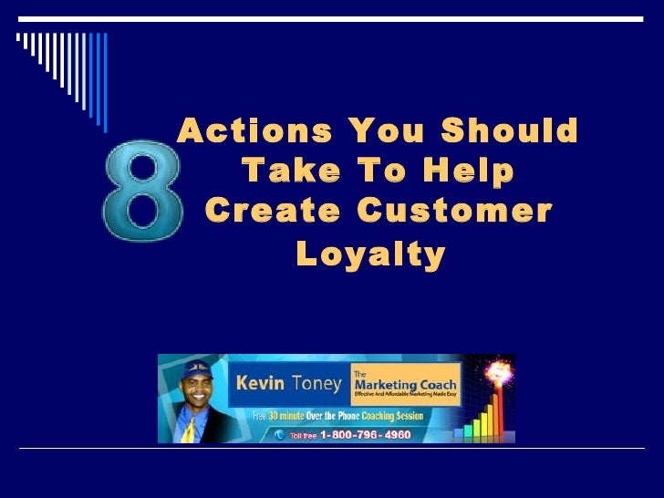 Actions You Should   Take To Help Create Customer     Loyalty