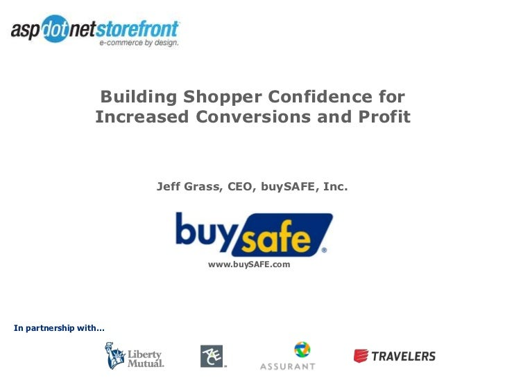 Building Shopper Confidence for Increased Conversions and Profit<br />Jeff Grass, CEO, buySAFE, Inc.<br />www.buySAFE.com<...