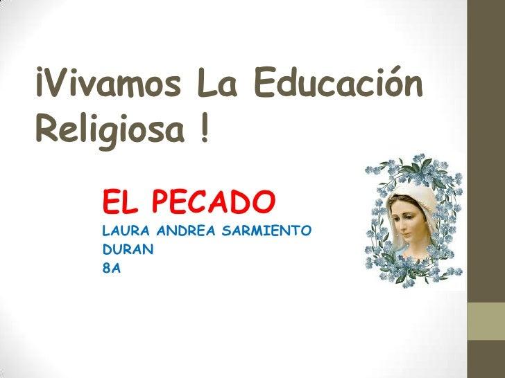 ¡Vivamos La EducaciónReligiosa !   EL PECADO   LAURA ANDREA SARMIENTO   DURAN   8A