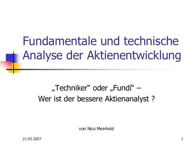 """21.05.2007 1 Fundamentale und technische Analyse der Aktienentwicklung """"Techniker"""" oder """"Fundi"""" – Wer ist der bessere Akti..."""