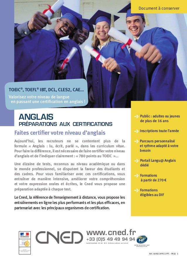 Document à conserverTOEIC®, TOEFL® IBT, DCL, CLES2, CAE…Valorisez votre niveau de langue en passant une certification en a...