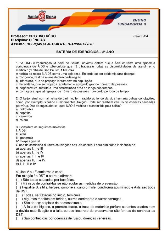 Professor: CRISTINO RÊGO Belém /PA Disciplina: CIÊNCIAS Assunto: DOENÇAS SEXUALMENTE TRANSMISSÍVEIS BATERIA DE EXERCÍC...
