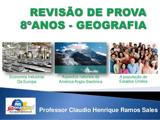 Economia Industrial  Professor Claudio Henrique Ramos Sales  Da Europa  Aspectos naturais da  América Anglo-Saxônica  A po...
