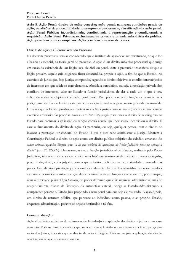 Processo Penal Prof. Danilo Pereira Aula 8. Ação Penal: direito de ação; conceito; ação penal; natureza; condições gerais ...
