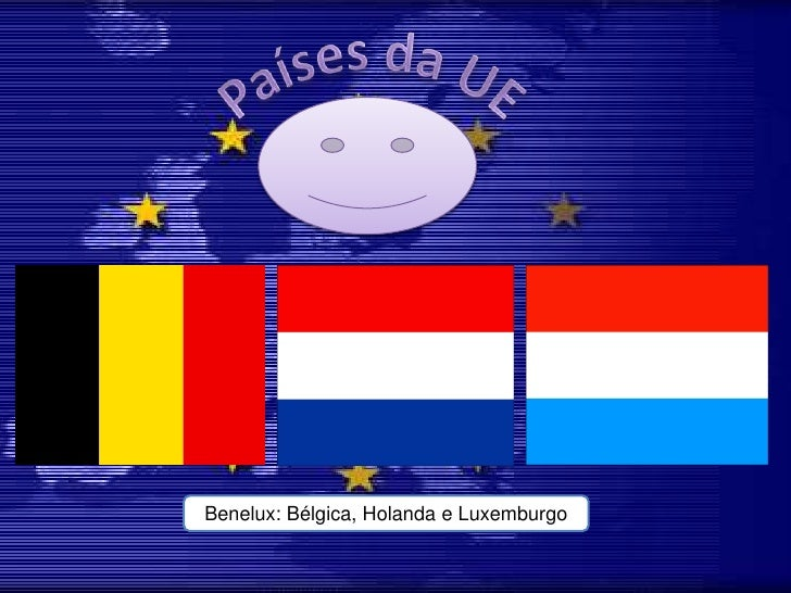 Países da UE<br />Benelux: Bélgica, Holanda e Luxemburgo<br />