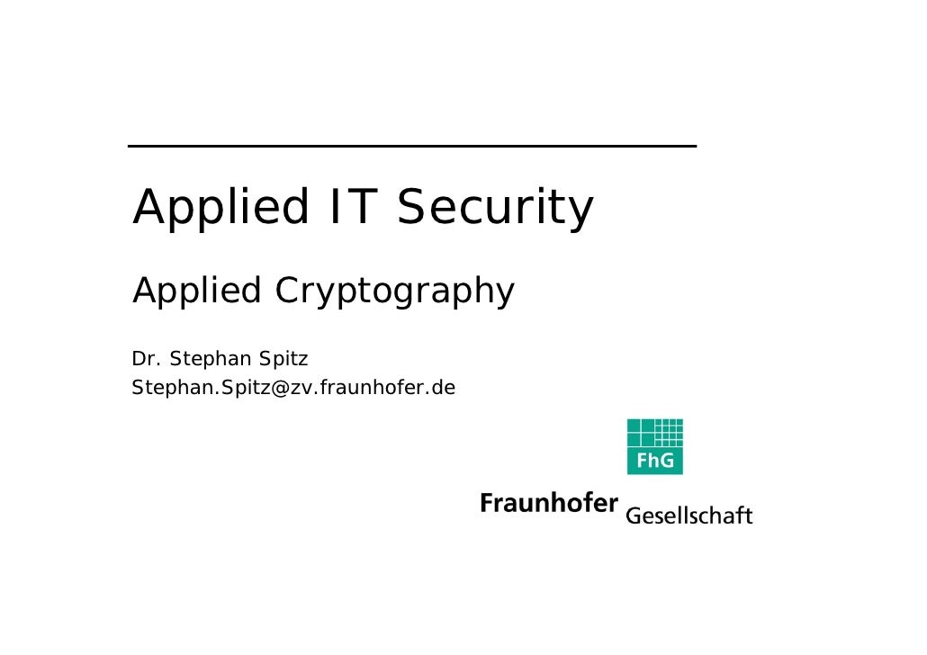 Applied IT Security Applied Cryptography Dr. Stephan Spitz Stephan.Spitz@zv.fraunhofer.de                                 ...