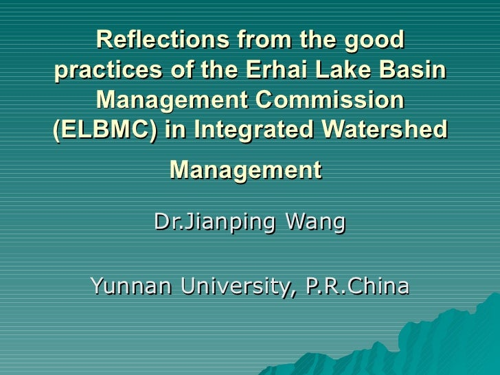 Reflections from the good practices of the Erhai Lake Basin Management Commission (ELBMC) in Integrated Watershed Manageme...