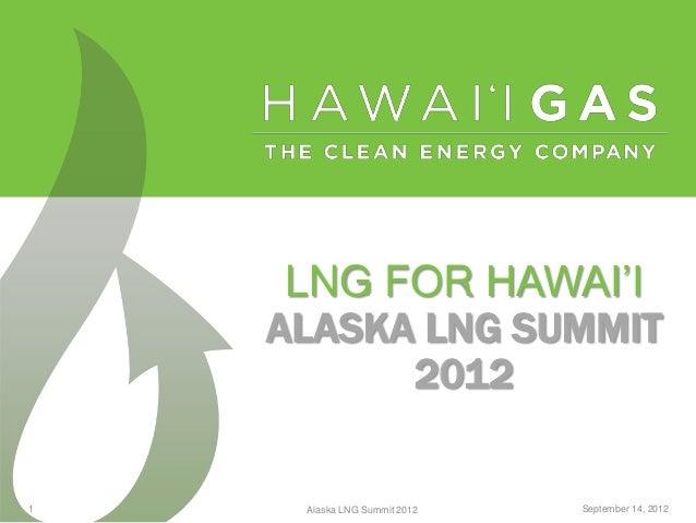 LNG FOR HAWAI'I    ALASKA LNG SUMMIT          20121    Alaska LNG Summit 2012   September 14, 2012