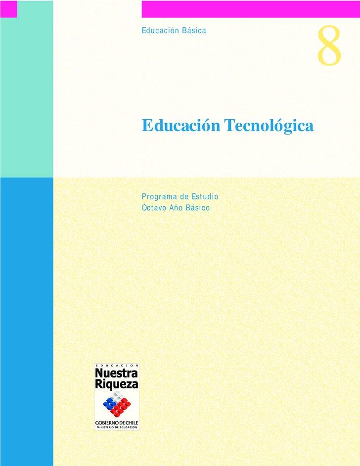 8 Educación Básica     Educación Tecnológica   Programa de Estudio Octavo Año Básico