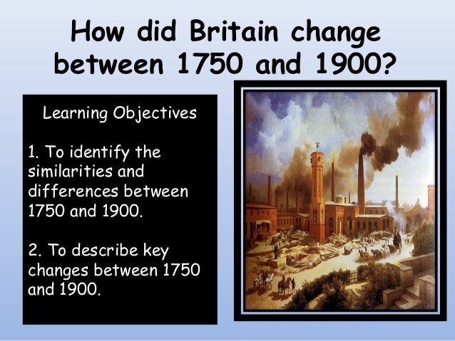 how britain changed between 1750 and 1900