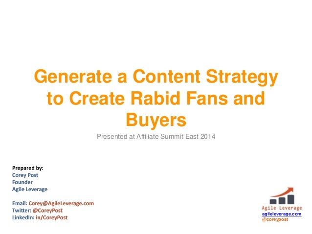 agileleverage.com @coreypost Generate a Content Strategy to Create Rabid Fans and Buyers Presented at Affiliate Summit Eas...