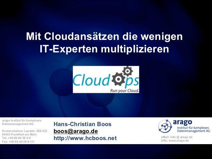 Mit Cloudansätzen die wenigen                   IT-Experten multiplizierenarago Institut für komplexesDatenmanagement AG  ...