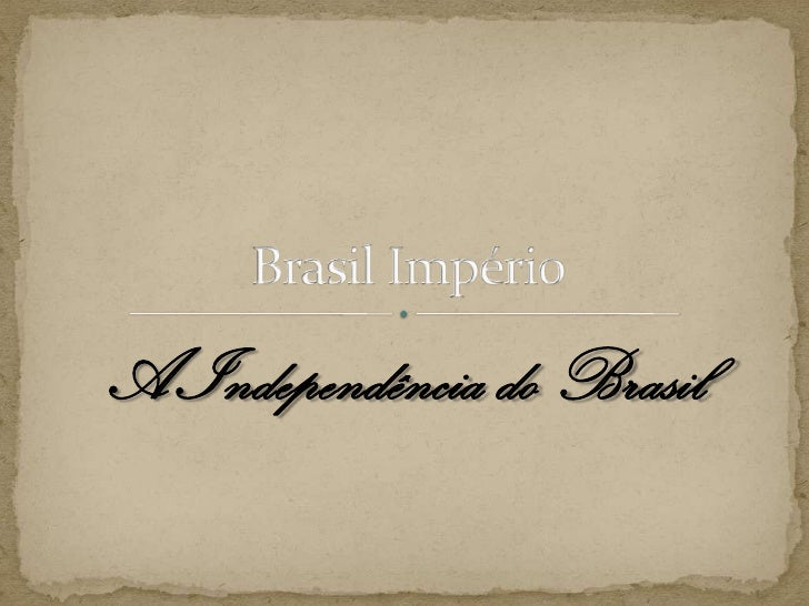 A Independência do Brasil<br />Brasil Império<br />