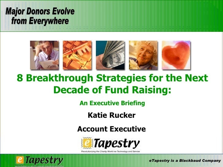 Katie Rucker Account Executive 8 Breakthrough Strategies for the Next Decade of Fund Raising: An Executive Briefing