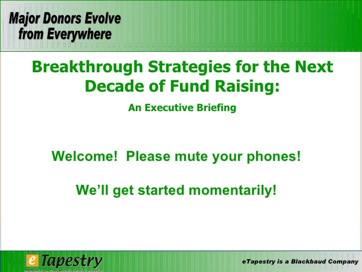 Breakthrough Strategies for the Next Decade of Fund Raising: An Executive Briefing Welcome!  Please mute your phones! We'l...