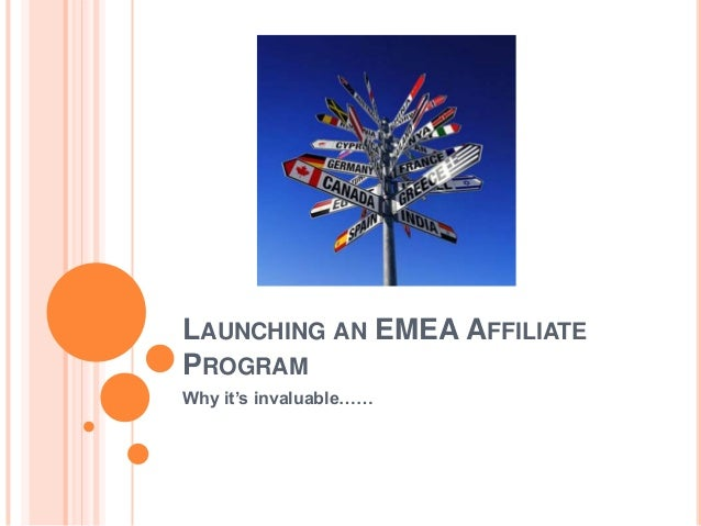 LAUNCHING AN EMEA AFFILIATE PROGRAM Why it's invaluable……