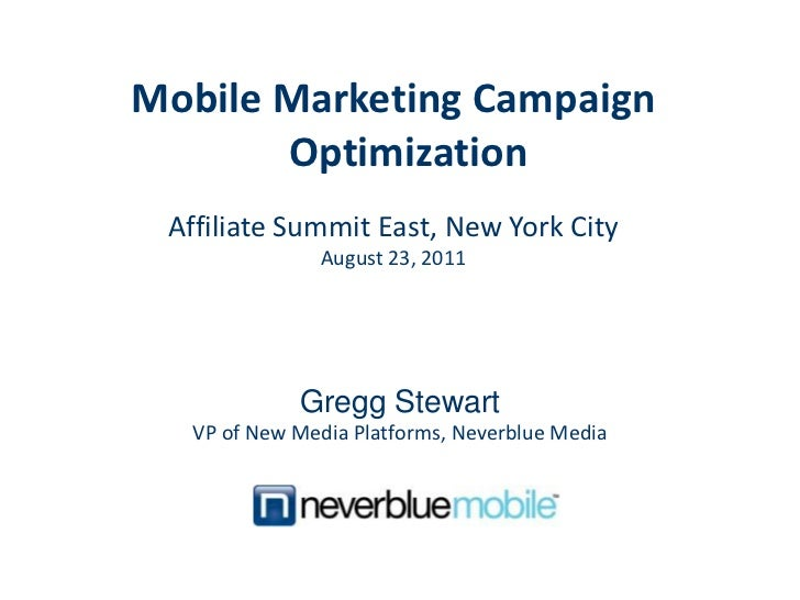 Mobile Marketing Campaign Optimization<br />Affiliate Summit East, New York City<br />August 23, 2011<br />Gregg Stewart<b...