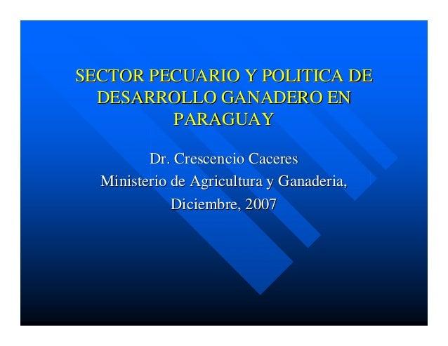 SECTOR PECUARIO Y POLITICA DESECTOR PECUARIO Y POLITICA DE DESARROLLO GANADERO ENDESARROLLO GANADERO EN PARAGUAYPARAGUAY D...