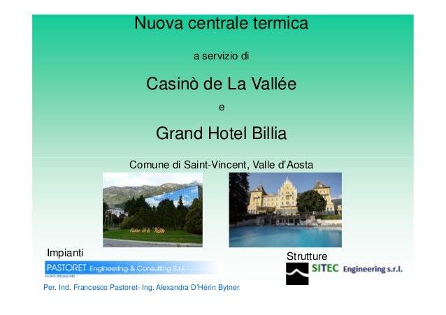 """Casino de La Vallée e Grand Hotel Billia, Saint Vincent - Case study convegno """"Integrazione edificio-impianto"""", Milano 4 aprile 2013"""