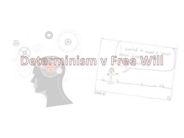 • Determinism is the principle that all human behaviour comes from either internal or external causes. • It also states th...