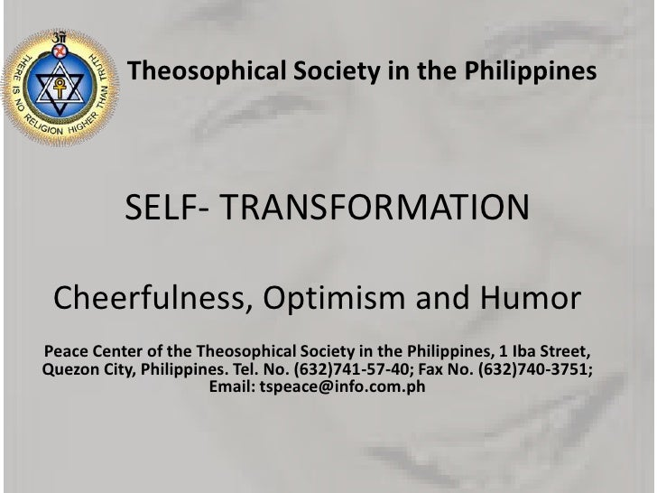 SELF- TRANSFORMATION<br />Theosophical Society in the Philippines<br />Cheerfulness, Optimism and Humor <br />Peace Center...