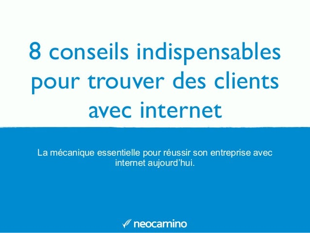 8 conseils indispensables pour trouver des clients avec internet La mécanique essentielle pour réussir son entreprise avec...